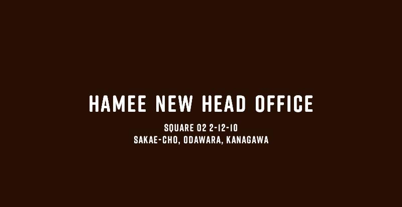 HAMEE NEW HEAD OFFICE SQUARE O2 2-12-10 SAKAE-CHO, ODAWARA, KANAGAWA